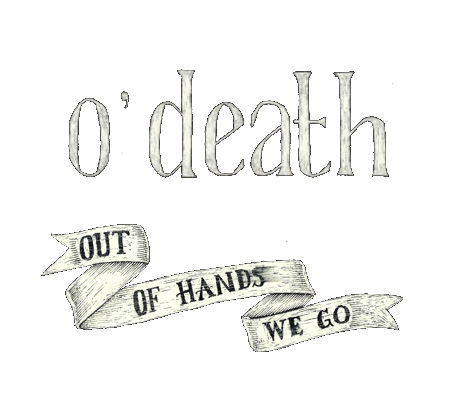 "O""Death – Out of Hands We Go"